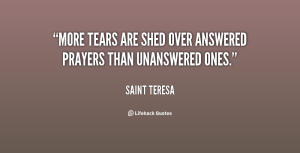 quote-Saint-Teresa-more-tears-are-shed-over-answered-prayers-33611